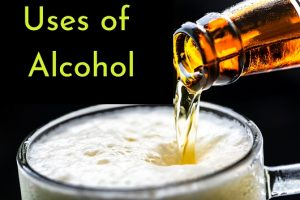 Uses of Alcohol | In Medicine, Industry and Daily life